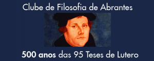 Clube de Filosofia de Abrantes debate Lutero no Centro Cultural