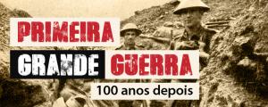 Primeira Grande Guerra – 100 anos depois