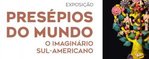 """""""Presépios do Mundo - O Imaginário Sul-Americano"""" em exposição no Centro Cultural"""